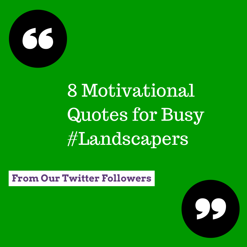 8 Motivational Quotes for Busy Landscapers