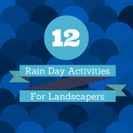 12 Rain Day Activities for Landscapers