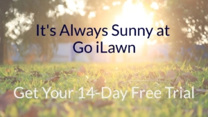 It's Always Sunny at Go iLawn. Get your 14-day free trial!