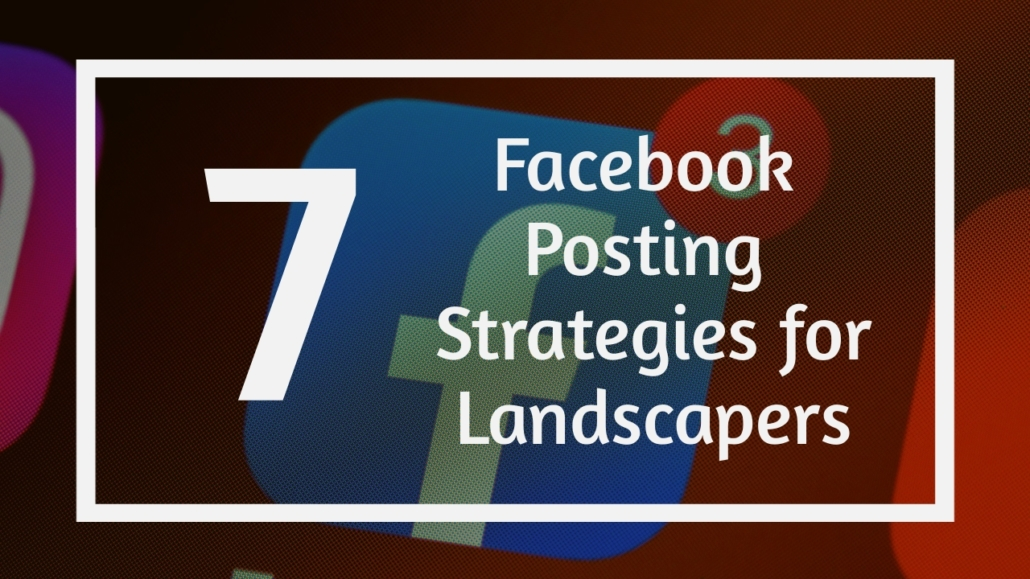 Facebook Posting Strategies for Landscapers